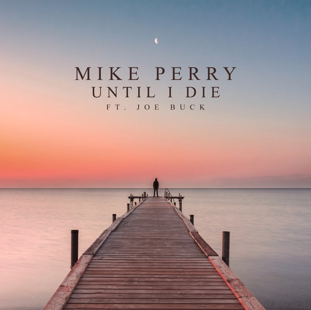 Mike Perry - Until I Die ft Joe Buck