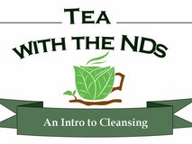 Tea with the NDs: An Intro to Cleansing