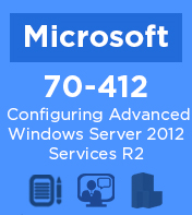 70-412 Configuring Advanced Windows Server 2012 R2 Services