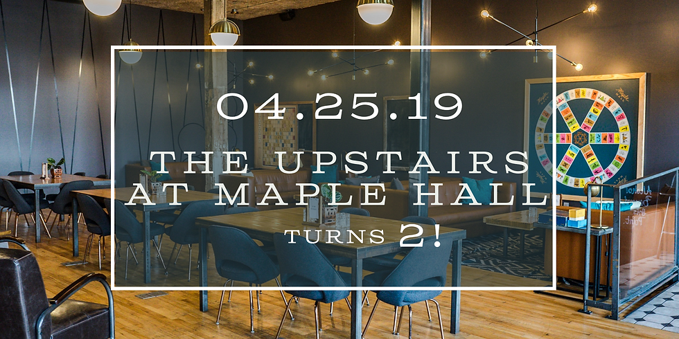 The Upstairs at Maple Hall Turns 2!
