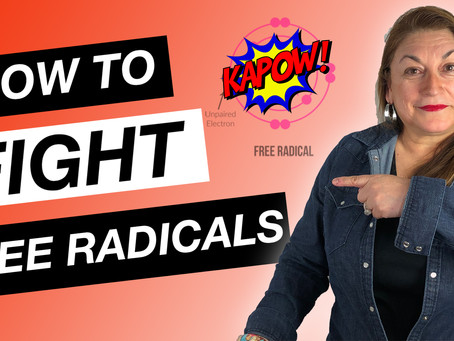 How To Fight the Free Radicals | Now That You Know What They Are