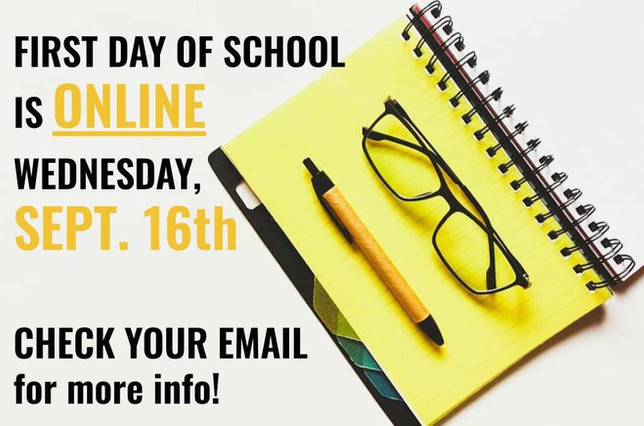 First day of school is ONLINE Wednesday, September 16th