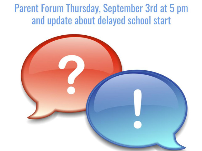 Reminder: Parent Forum 9/3 @ 5pm, Updates on School Start Date