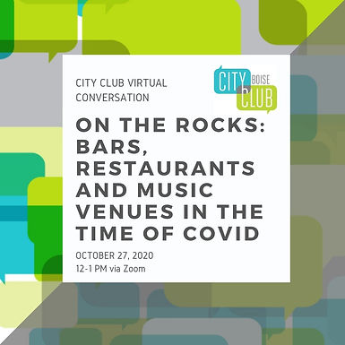 City Club of Boise Virtual Conversation: On the rocks: Bars, restaurants and music venues in the time of COVID