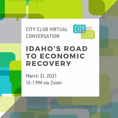 City Club of Boise Virtual Conversation: Idaho's Road to Economic Recovery