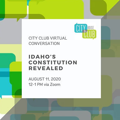 City Club Virtual Conversation: Idaho's Constitution Revealed