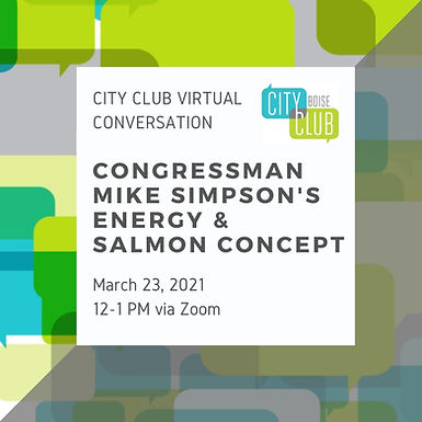 City Club of Boise Virtual Conversation: Congressman Mike Simpson's Energy & Salmon Concept