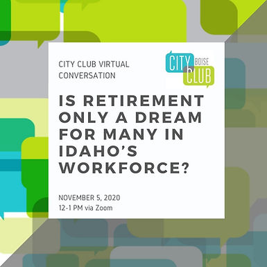 City Club of Boise Virtual Conversation: Is retirement only a dream for many in Idaho's workforce