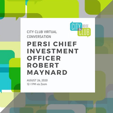 City Club of Boise Virtual Conversation: PERSI Chief Investment Officer Bob Maynard