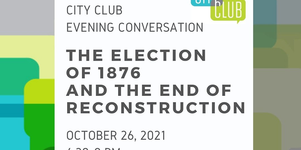 City Club of Boise Evening Conversation: The Election of 1876 and the End of Reconstruction