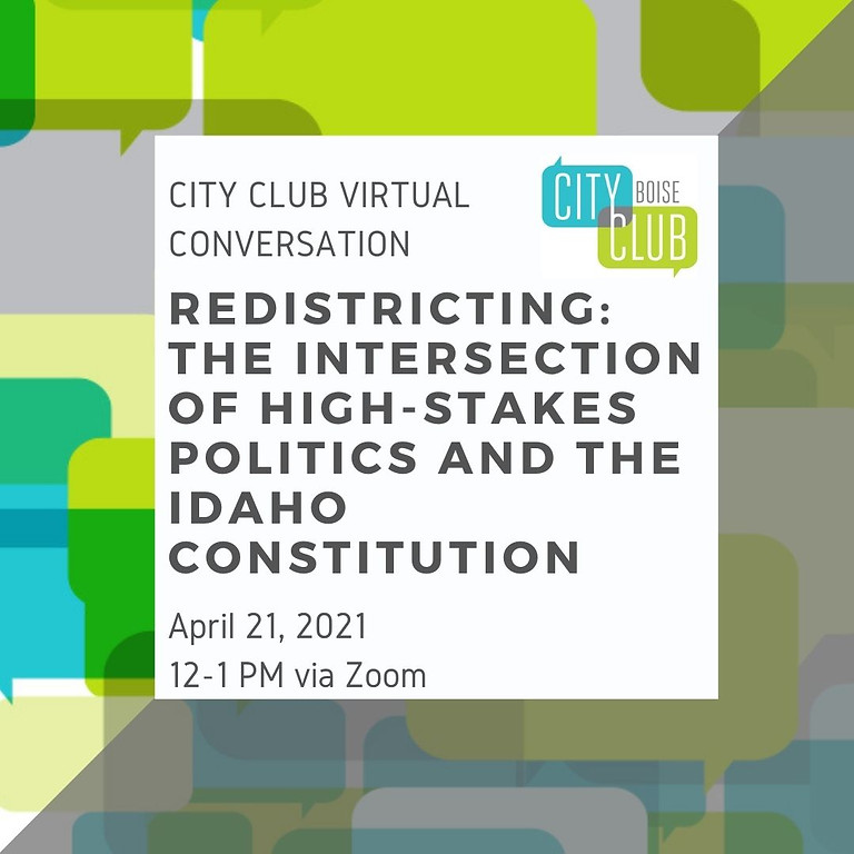 City Club Virtual Conversation: Redistricting: the intersection of high-stakes politics and the Idaho Constitution