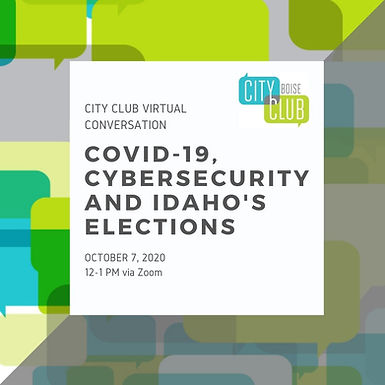 City Club of Boise Virtual Conversation: COVID-19, Cybersecurity and Idaho's Elections