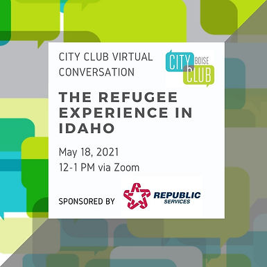 City Club of Boise Virtual Conversation: The Refugee Experience in Idaho