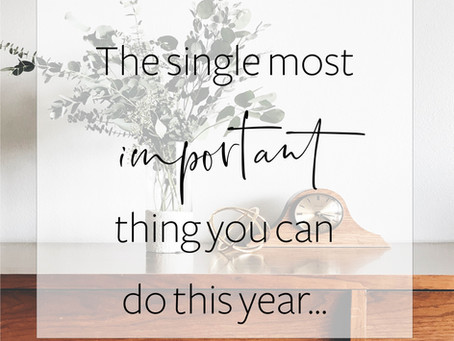 The single most important thing you can do this year...