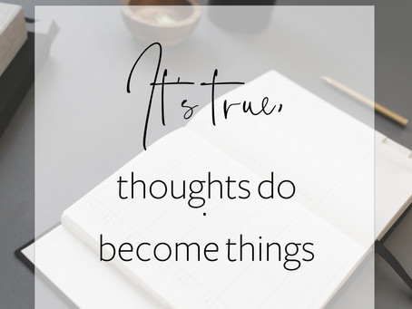 It's True, Thoughts do Become Things