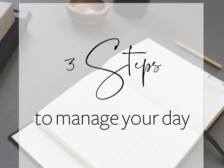 3 Steps to Manage Your Day