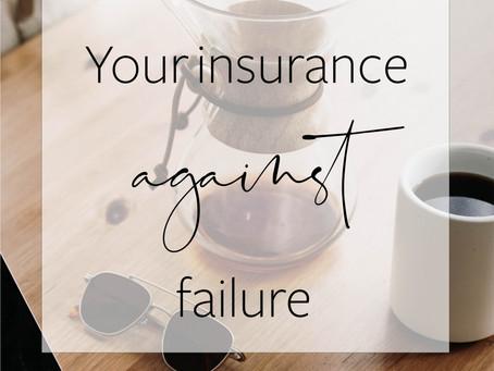 Your Insurance AGAINST Failure!