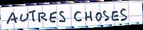 AutresChosesV2.png