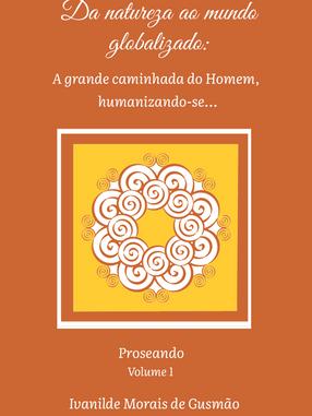 Da natureza ao mundo globalizado: A grande caminhada do Homem, humanizando-se... - Coleção Proseando -  v.1.