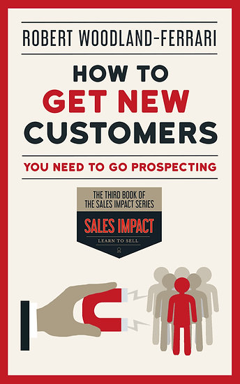 How To Get New Customers (Sales Impact Book 3)