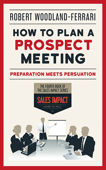 How To Plan a Prospect Meeting (Sales Impact Book 4)