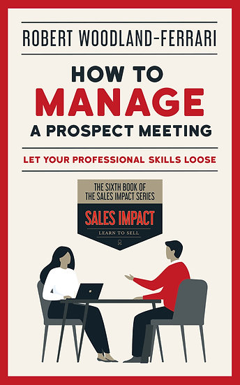 How To Manage a Prospect Meeting         (Sales Impact Book 6)