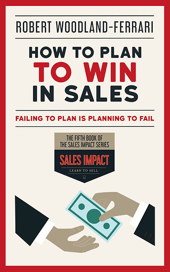 How To Plan to Win In Sales (Sales Impact Book 5)