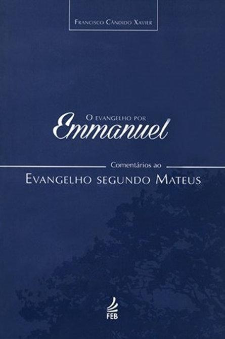 O Evangelho Por Emmanuel: Comentários ao Evangelho Segundo Mateus