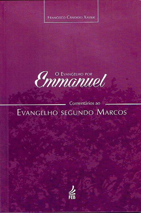 O Evangelho Por Emmanuel: Comentários ao Evangelho Segundo Marcos
