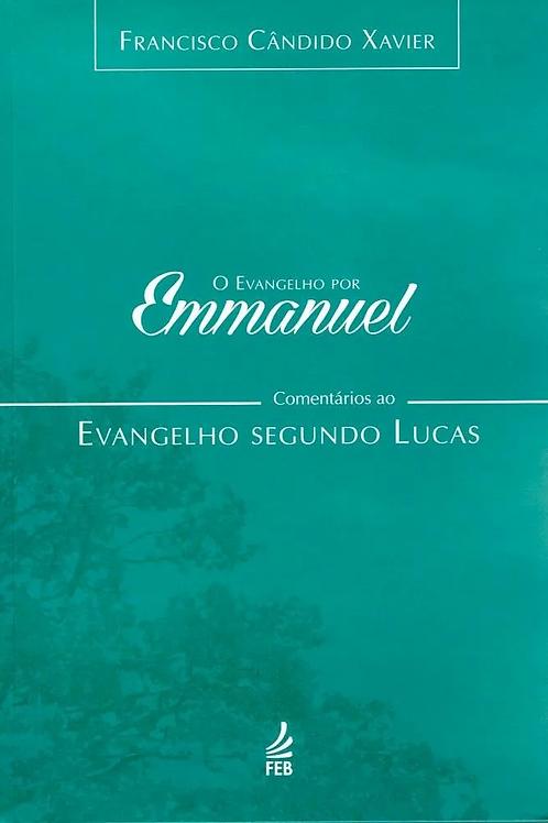 O Evangelho Por Emmanuel: Comentários ao Evangelho Segundo Lucas