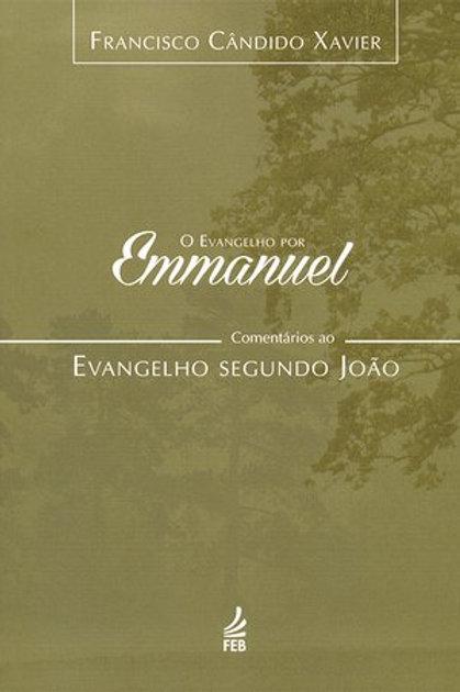 O Evangelho Por Emmanuel: Comentários ao Evangelho Segundo João