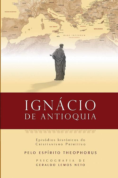 Ignácio de Antioquia – Episódios Históricos do Cristianismo Primitivo