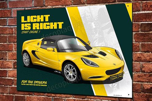 Plaque métal Lotus Elise light is right déco garage Lotus artwork Chris. Clérici