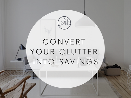 HOW TO CONVERT YOUR FUTURE CLUTTER INTO SAVINGS