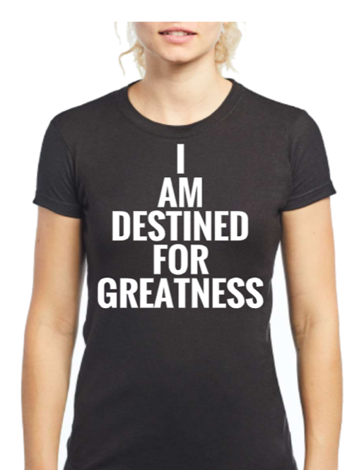 """""""I AM DESTINED FOR GREATNESS"""" t-shirt"""