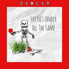 SEMLER - SIX FEET UNDER ALL THE SAME