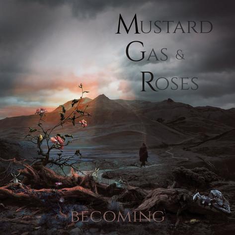 Mustard Gas & Roses - Becoming