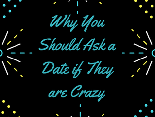 Why You Should Ask a Date if They Are Crazy