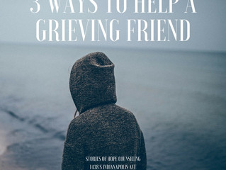 3 Ways to Help a Grieving Friend