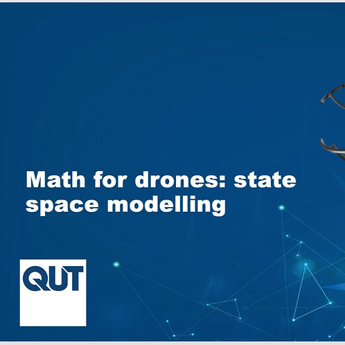 QUT Curated Module: Maths For Drones: State Space Modelling
