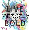 live fiercely bold2.jpg