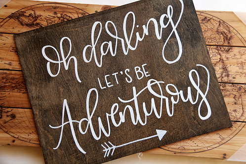 Oh Darling, Let's Be Adventurous Wood Sign