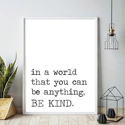 in a world that you can be anything, BE KIND