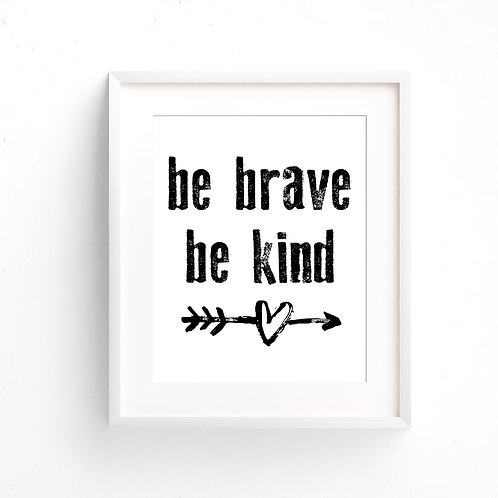 BE BRAVE & BE KIND