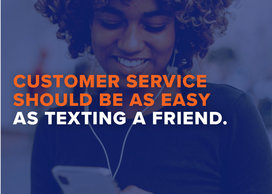 customer service should be as easy as texting a friend