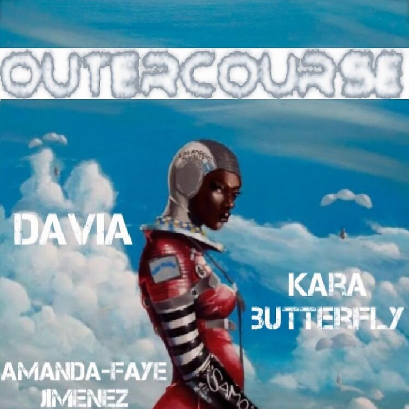 Outercourse: Davia / Kara Butterfly / Amanda-Faye Jimenez / Zuri