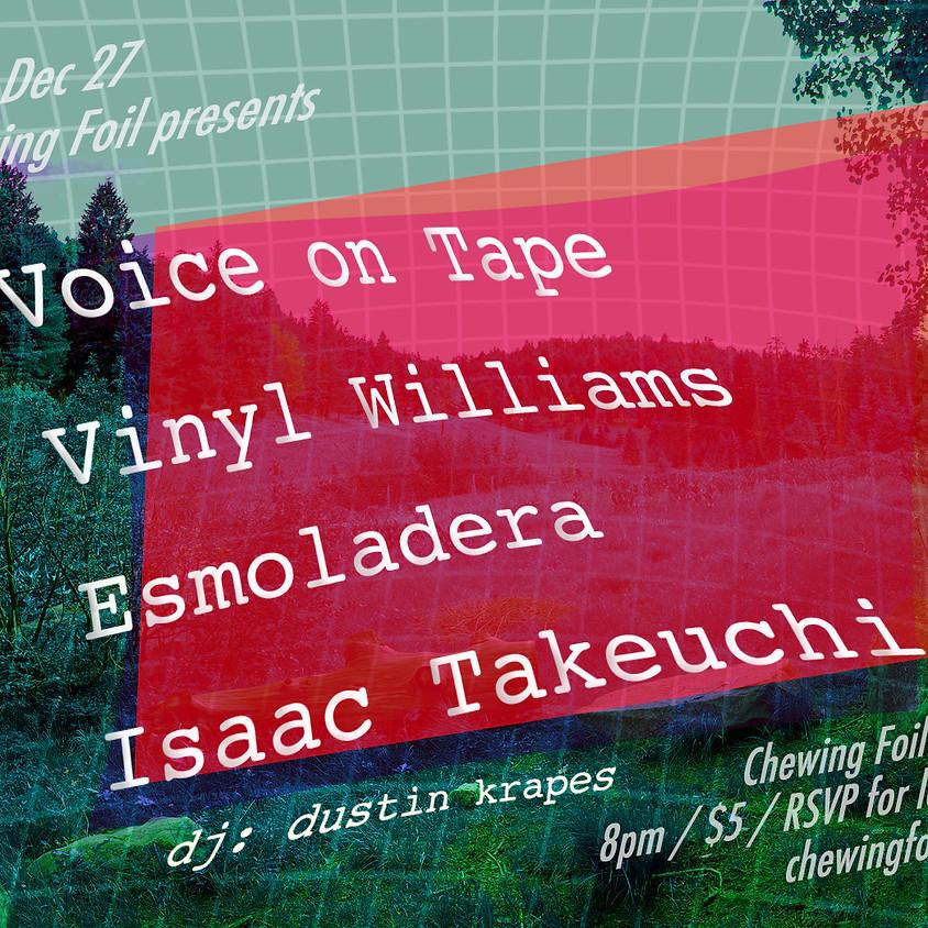 Voice on Tape / Vinyl Williams / Esmoladera / Isaac Takeuchi