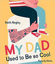 My Dad Used To Be So Cool by Keith Negle