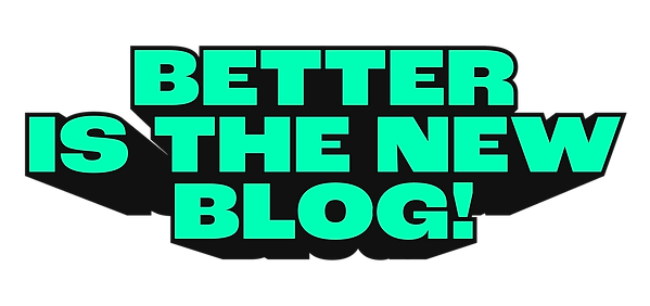 Better is the New Blog-10.png