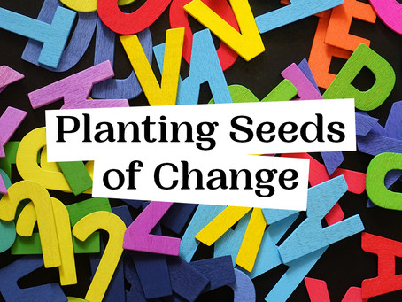 Planting Seeds of Change